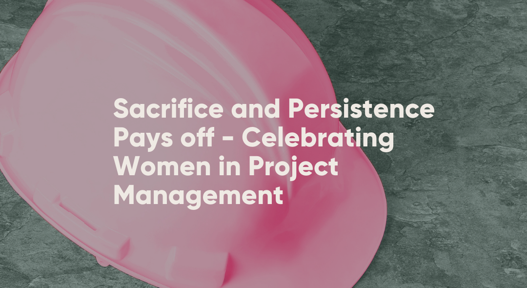 Sacrifice and Persistence Pays off – Celebrating Women in Project Management