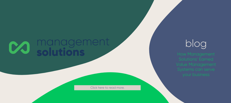 How Management Solutions' Expertise and Experience with Earned Value Management Systems can serve your business