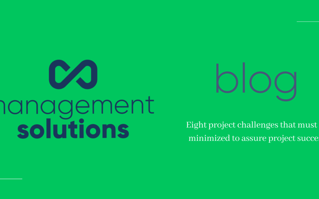 Eight project challenges that must be minimized to assure project success